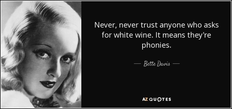 quote-never-never-trust-anyone-who-asks-for-white-wine-it-means-they-re-phonies-bette-davis-60-21-39